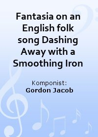 Fantasia on an English folk song Dashing Away with a Smoothing Iron