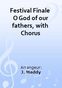 Festival Finale  O God of our fathers, with Chorus