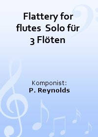 Flattery for flutes  Solo f�r 3 Fl�ten