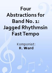 Four Abstractions for Band No. 1: Jagged Rhythmsin Fast Tempo