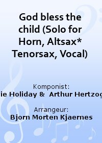God bless the child (Solo for Horn, Altsax* Tenorsax, Vocal)