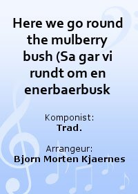 Here we go round the mulberry bush (Sa gar vi rundt om en enerbaerbusk