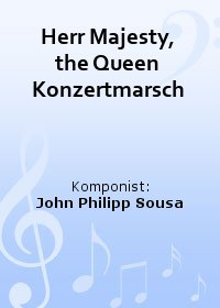 Herr Majesty, the Queen Konzertmarsch