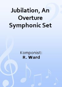 Jubilation, An Overture Symphonic Set