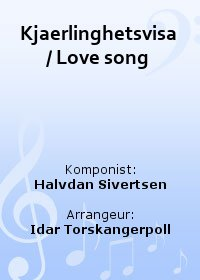 Kjaerlinghetsvisa / Love song