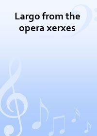 Largo from the opera xerxes
