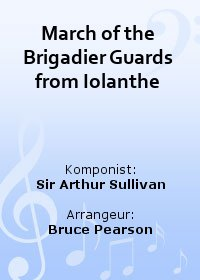March of the Brigadier Guards from Iolanthe