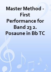 Master Method - First Performance for Band 23 2. Posaune in Bb TC