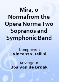 Mira, o Normafrom the Opera Norma Two Sopranos and Symphonic Band