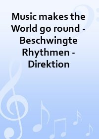 Music makes the World go round - Beschwingte Rhythmen - Direktion
