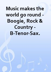 Music makes the world go round - Boogie, Rock & Country - B-Tenor-Sax.