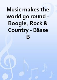 Music makes the world go round - Boogie, Rock & Country - Bässe B