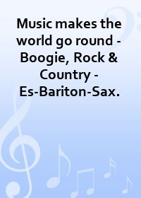 Music makes the world go round - Boogie, Rock & Country - Es-Bariton-Sax.