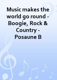 Music makes the world go round - Boogie, Rock & Country - Posaune B