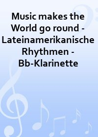 Music makes the World go round - Lateinamerikanische Rhythmen - Bb-Klarinette