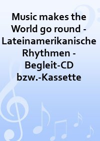 Music makes the World go round - Lateinamerikanische Rhythmen - Begleit-CD bzw.-Kassette