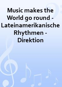 Music makes the World go round - Lateinamerikanische Rhythmen - Direktion