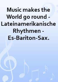 Music makes the World go round - Lateinamerikanische Rhythmen - Es-Bariton-Sax.
