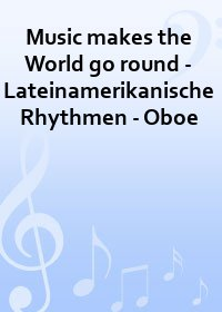 Music makes the World go round - Lateinamerikanische Rhythmen - Oboe