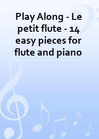 Play Along - Le petit flute - 14 easy pieces for flute and piano