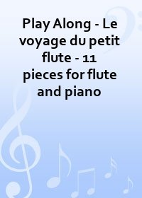 Play Along - Le voyage du petit flute - 11 pieces for flute and piano