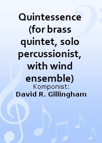 Quintessence (for brass quintet, solo percussionist, with wind ensemble)