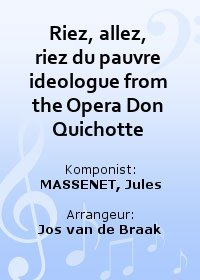 Riez, allez, riez du pauvre ideologue from the Opera Don Quichotte