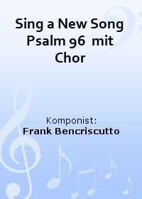 Sing a New Song Psalm 96  mit Chor