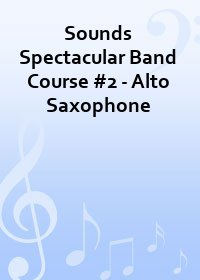 Sounds Spectacular Band Course #2 - Alto Saxophone
