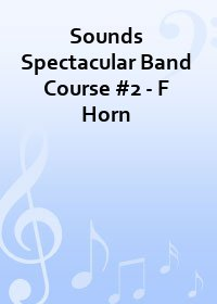 Sounds Spectacular Band Course #2 - F Horn