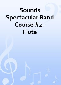 Sounds Spectacular Band Course #2 - Flute