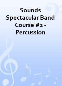 Sounds Spectacular Band Course #2 - Percussion