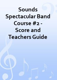 Sounds Spectacular Band Course #2 - Score and Teachers Guide