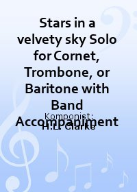 Stars in a velvety sky Solo for Cornet, Trombone, or Baritone with Band Accompaniment