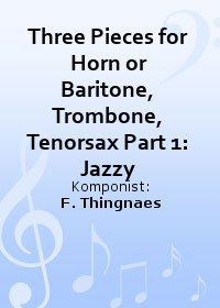 Three Pieces for Horn or Baritone, Trombone, Tenorsax Part 1: Jazzy