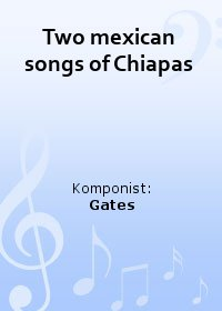 Two mexican songs of Chiapas