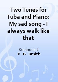 Two Tunes for Tuba and Piano: My sad song - I always walk like that