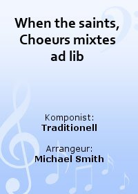 When the saints, Choeurs mixtes ad lib