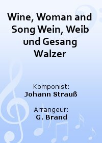 Wine, Woman and Song Wein, Weib und Gesang Walzer