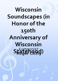 Wisconsin Soundscapes (in Honor of the 150th Anniversary of Wisconsin Statehood)