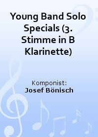 Young Band Solo Specials (3. Stimme in B Klarinette)