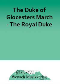 The Duke of Glocesters March - The Royal Duke