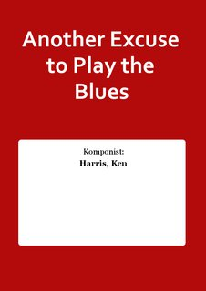 Another Excuse to Play the Blues