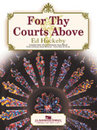 For Thy Courts Above