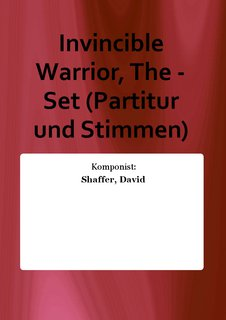 Invincible Warrior, The - Set (Partitur und Stimmen)
