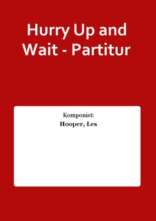 Hurry Up and Wait - Partitur