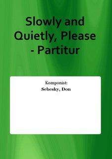 Slowly and Quietly, Please - Partitur
