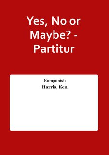 Yes, No or Maybe? - Partitur