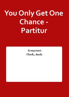 You Only Get One Chance - Partitur