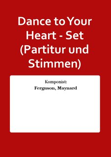 Dance to Your Heart - Set (Partitur und Stimmen)